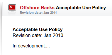 "Offshore Racks' Acceptable Use Policy has said nothing more than ""In development"" since 2010"